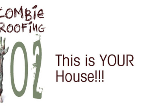Zombie Proofing 102: This Is YOUR House